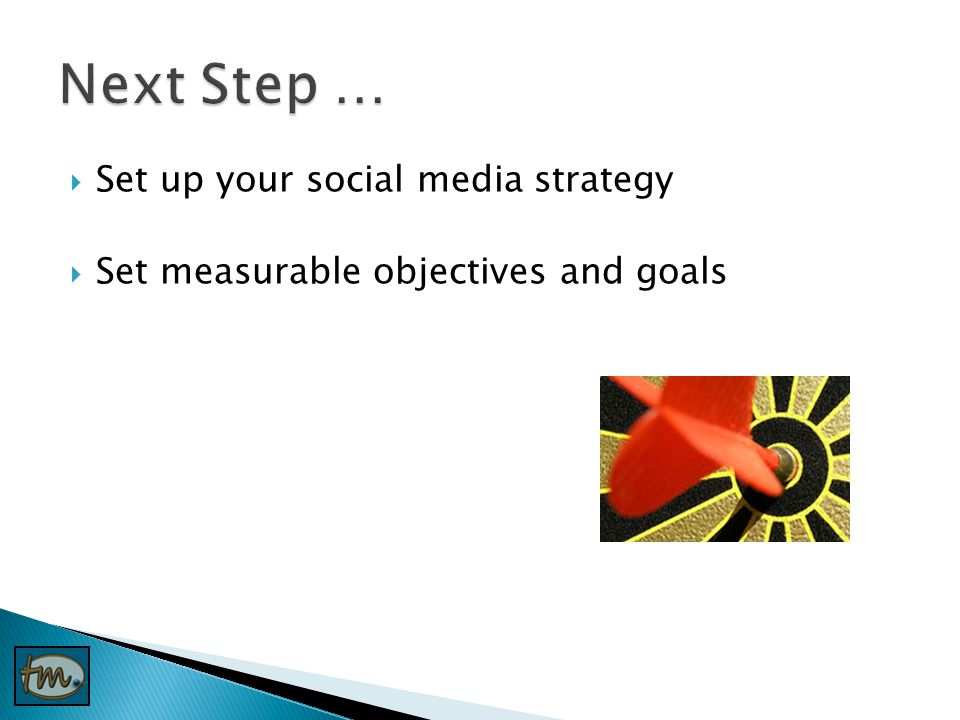  Set up your social media strategy  Set measurable objectives and goals