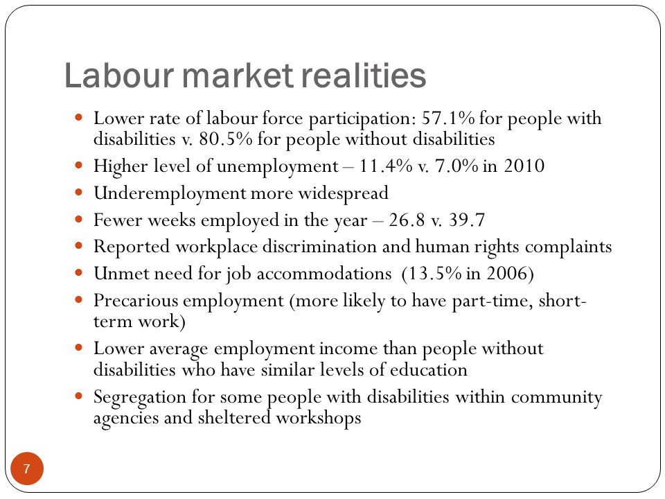 Labour market realities 7 Lower rate of labour force participation: 57.1% for people with disabilities v.