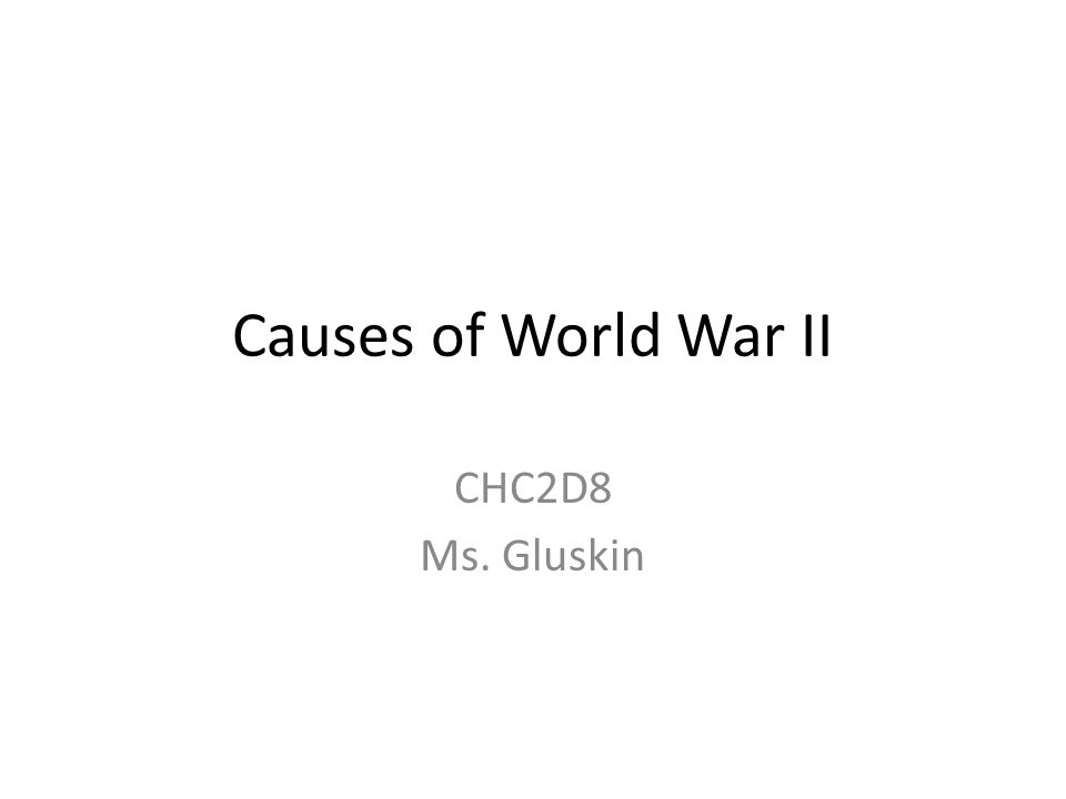 Causes of World War II CHC2D8 Ms. Gluskin