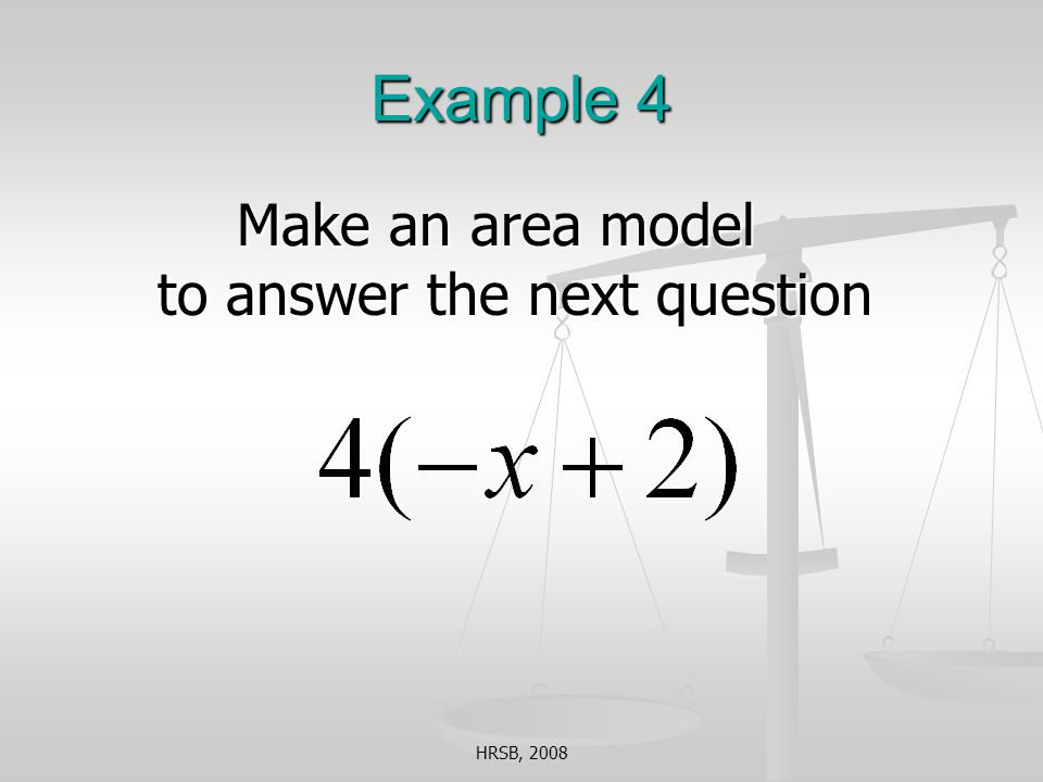 HRSB, 2008 Example 4 Make an area model to answer the next question