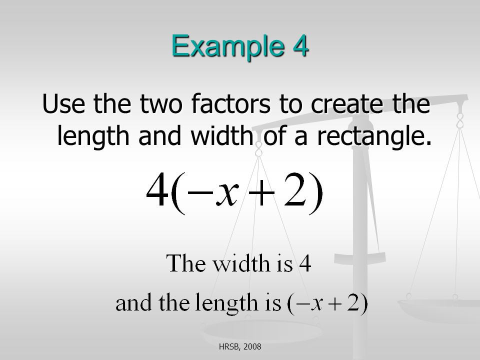 HRSB, 2008 Example 4 Use the two factors to create the length and width of a rectangle.