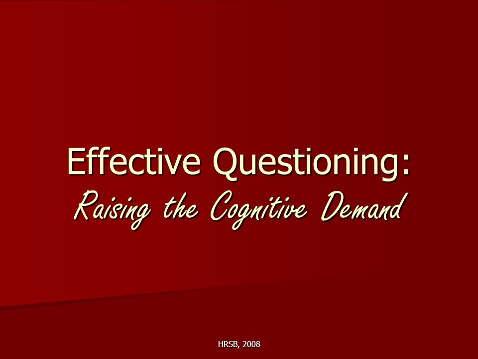 HRSB, 2008 Effective Questioning: Raising the Cognitive Demand