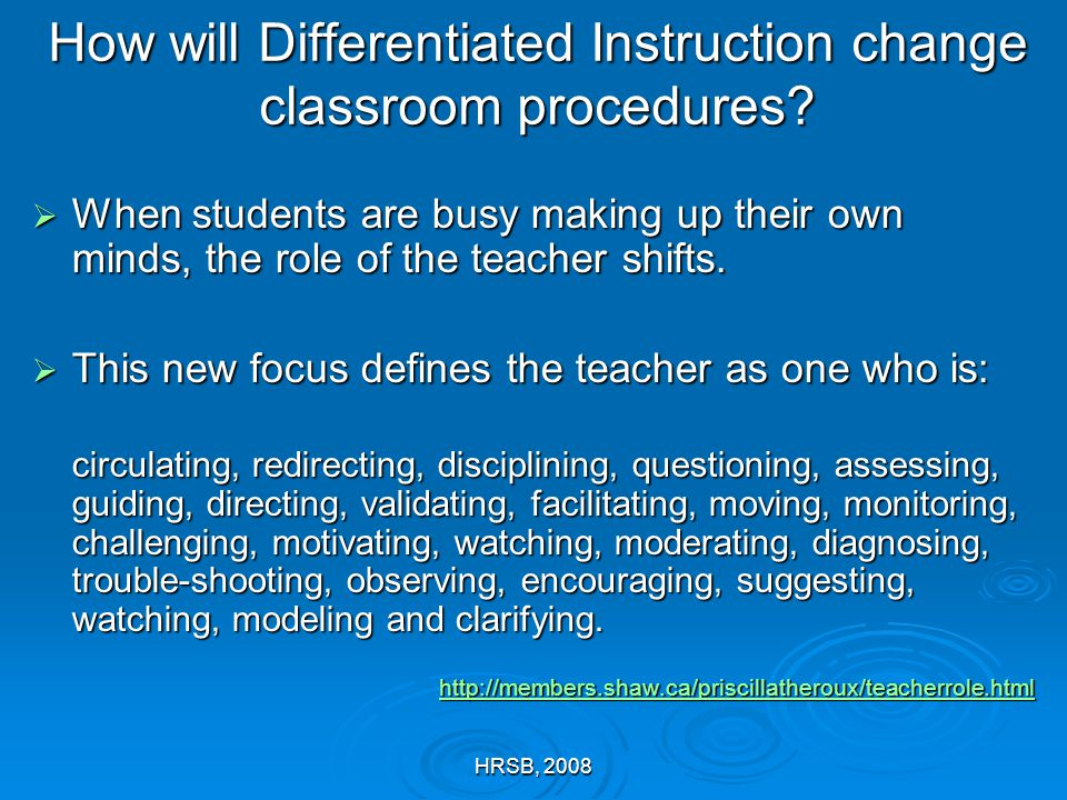 HRSB, 2008 How will Differentiated Instruction change classroom procedures.