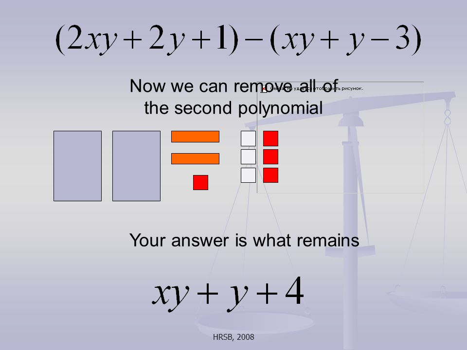HRSB, 2008 Now we can remove all of the second polynomial Your answer is what remains