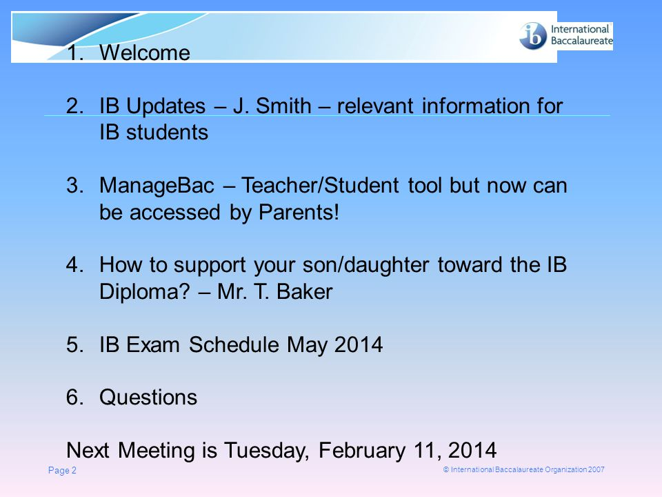 © International Baccalaureate Organization 2007 Page 2 1.Welcome 2.IB Updates – J.