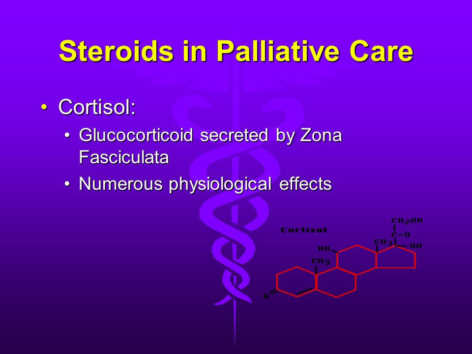 Steroids in Palliative Care Cortisol:Cortisol: Glucocorticoid secreted by Zona FasciculataGlucocorticoid secreted by Zona Fasciculata Numerous physiological effectsNumerous physiological effects