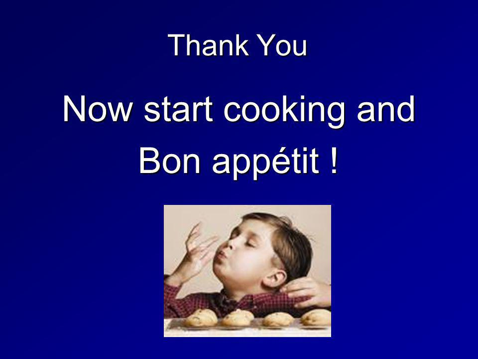 Thank You Now start cooking and Bon appétit !