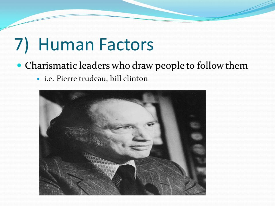 7) Human Factors Charismatic leaders who draw people to follow them i.e.