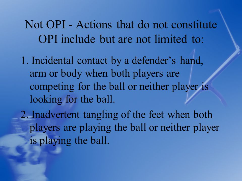 Not OPI - Actions that do not constitute OPI include but are not limited to: 1.
