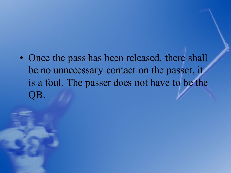 Once the pass has been released, there shall be no unnecessary contact on the passer, it is a foul.