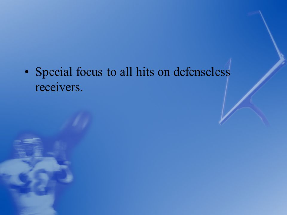Special focus to all hits on defenseless receivers.
