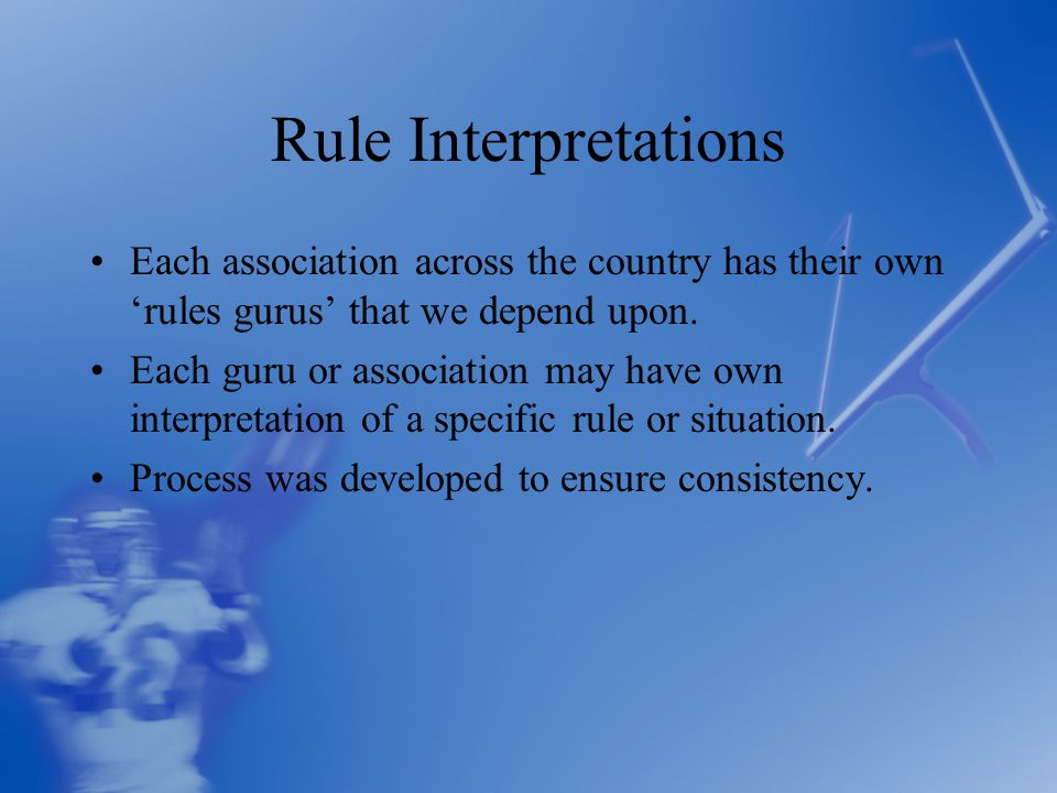 Rule Interpretations Each association across the country has their own 'rules gurus' that we depend upon.