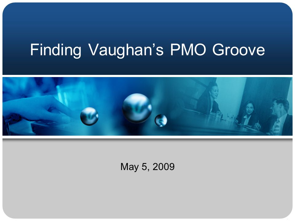 Finding Vaughan's PMO Groove May 5, 2009