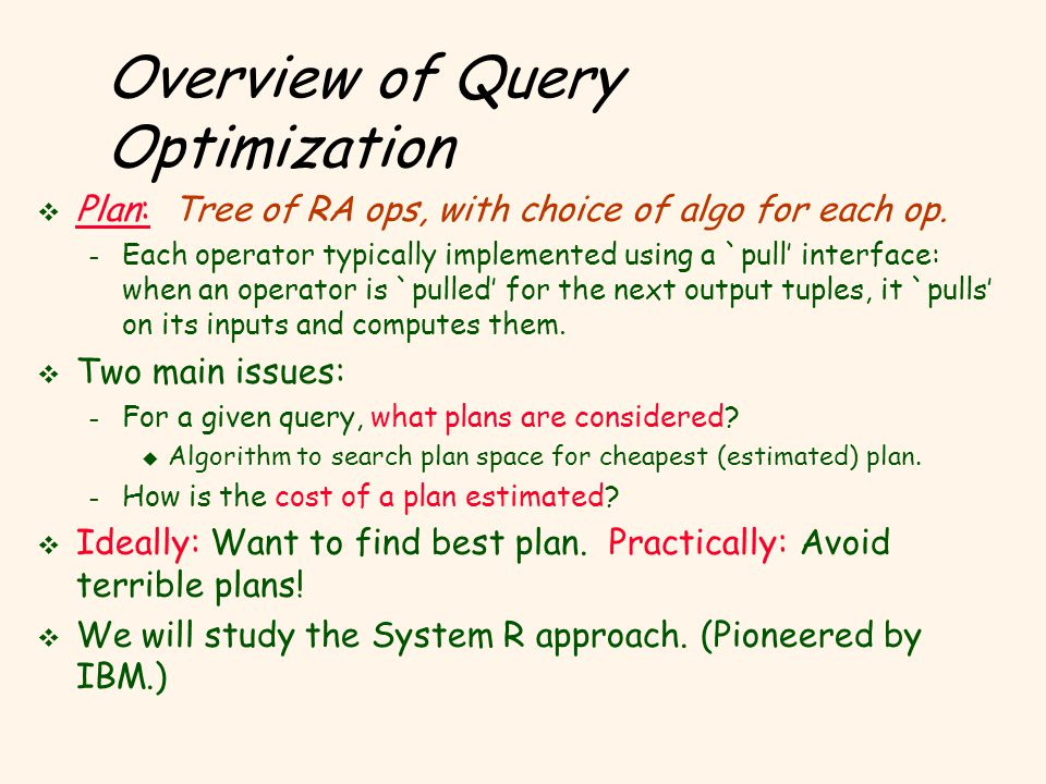 Overview of Query Optimization v Plan: Tree of RA ops, with choice of algo for each op.