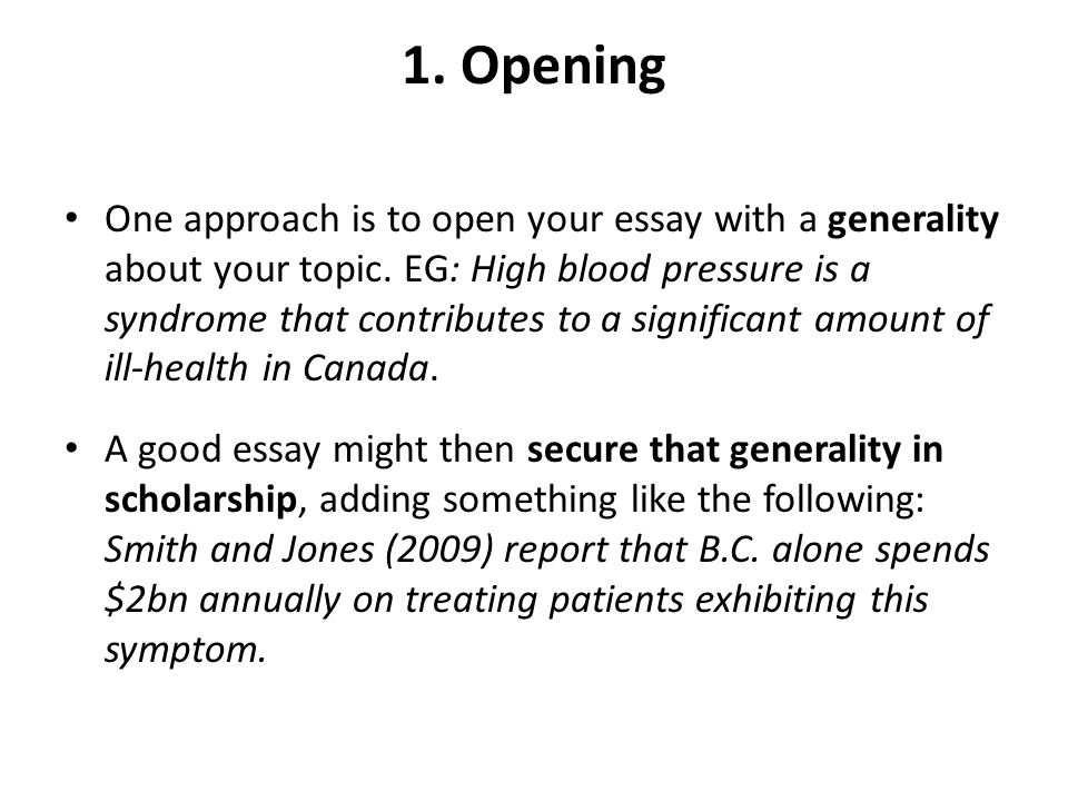 1. Opening One approach is to open your essay with a generality about your topic.