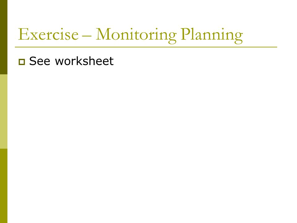 Exercise – Monitoring Planning  See worksheet