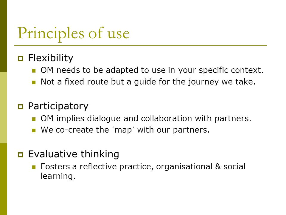 Principles of use  Flexibility OM needs to be adapted to use in your specific context.