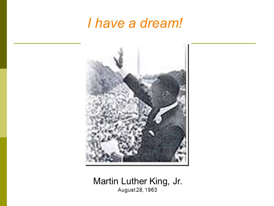 I have a dream! Martin Luther King, Jr. August 28, 1963