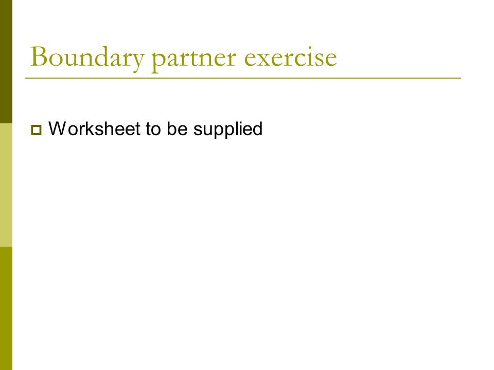 Boundary partner exercise  Worksheet to be supplied