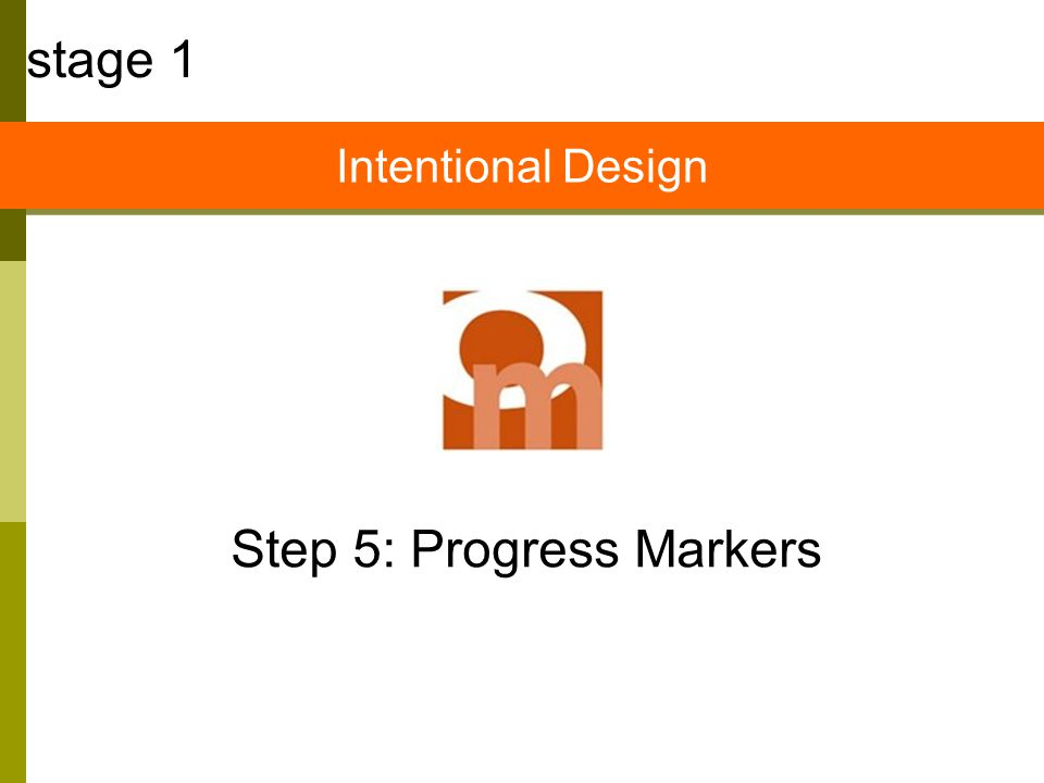 Step 5: Progress Markers stage 1 Intentional Design