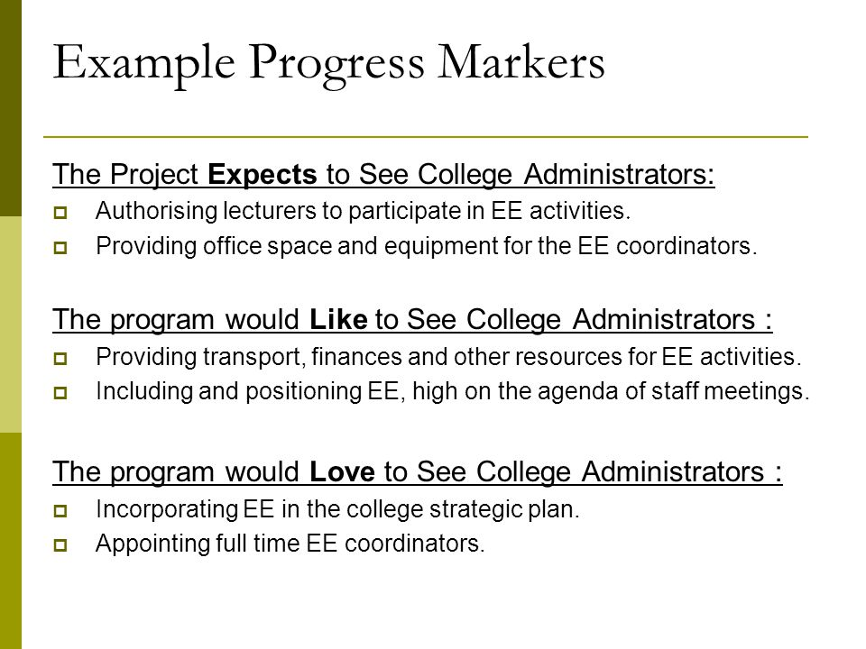Example Progress Markers The Project Expects to See College Administrators:  Authorising lecturers to participate in EE activities.
