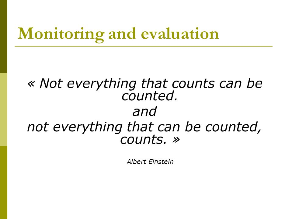 4. Monitoring & Evaluation in OM « Not everything that counts can be counted.