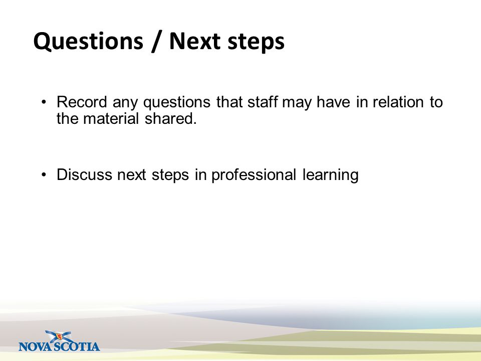 Questions / Next steps Record any questions that staff may have in relation to the material shared.