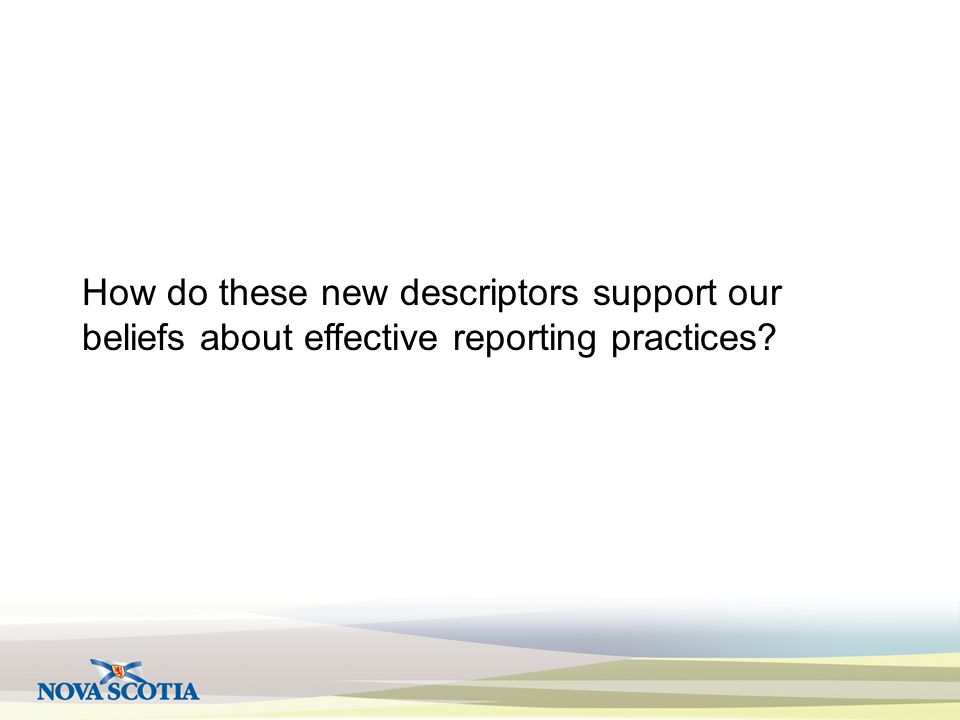 How do these new descriptors support our beliefs about effective reporting practices