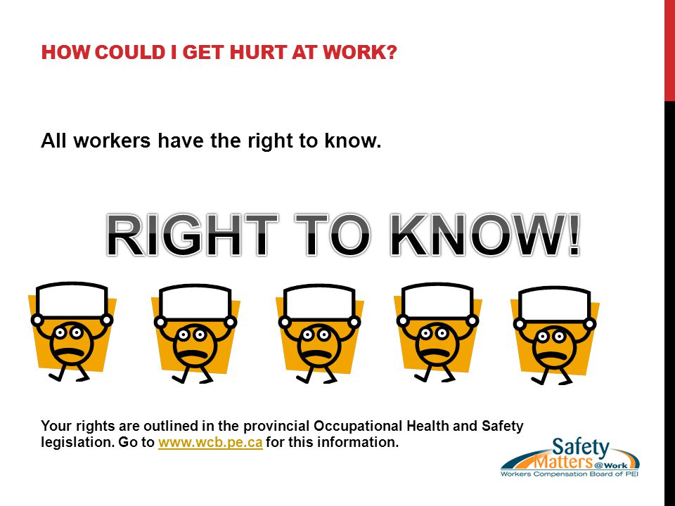 HOW COULD I GET HURT AT WORK. All workers have the right to know.