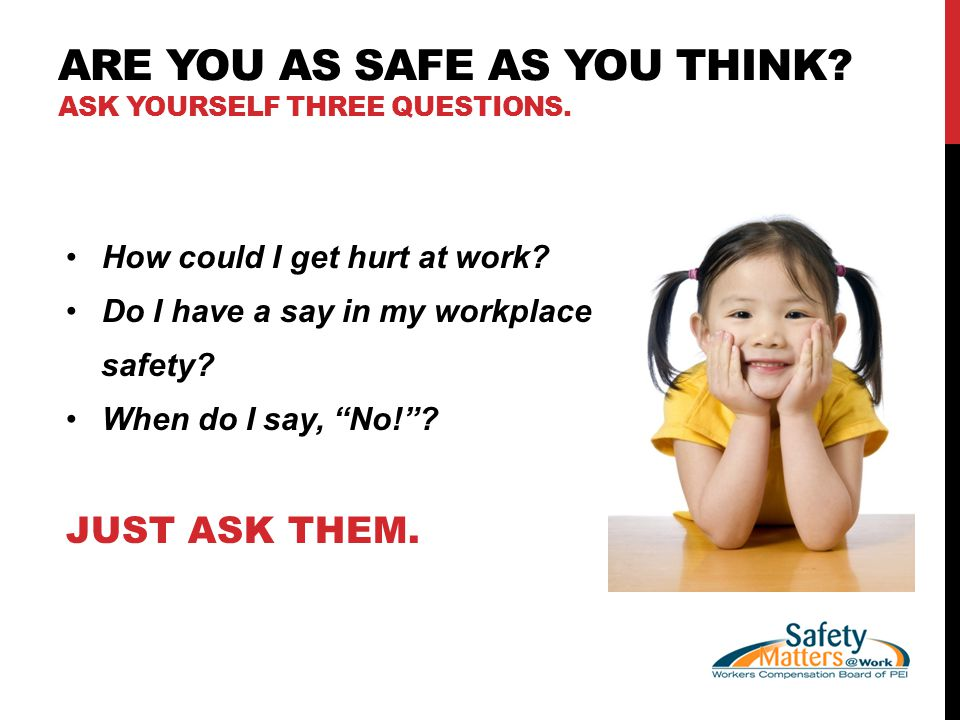 ARE YOU AS SAFE AS YOU THINK. ASK YOURSELF THREE QUESTIONS.