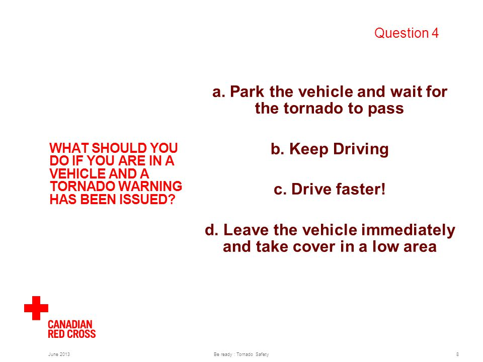 WHAT SHOULD YOU DO IF YOU ARE IN A VEHICLE AND A TORNADO WARNING HAS BEEN ISSUED.