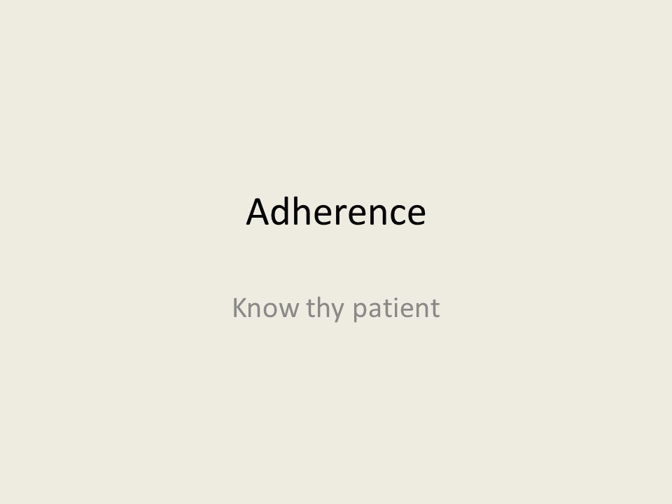 Adherence Know thy patient