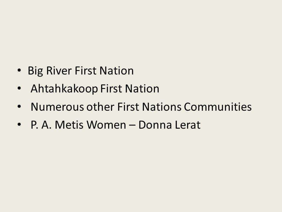 Big River First Nation Ahtahkakoop First Nation Numerous other First Nations Communities P.