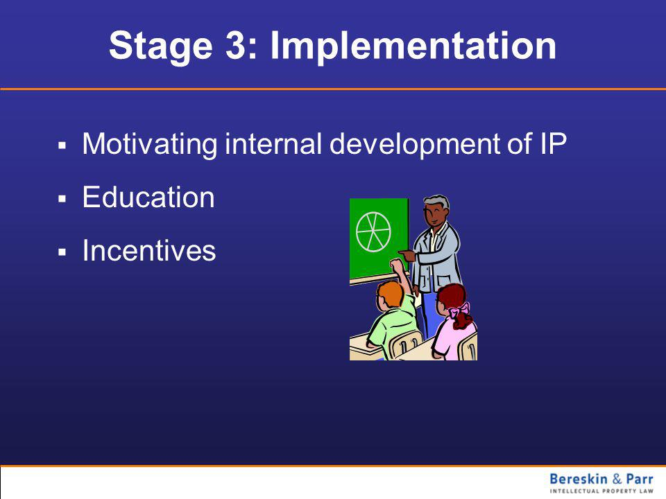 Stage 3: Implementation  Motivating internal development of IP  Education  Incentives
