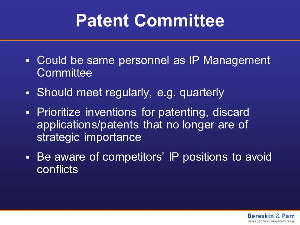 Patent Committee  Could be same personnel as IP Management Committee  Should meet regularly, e.g.