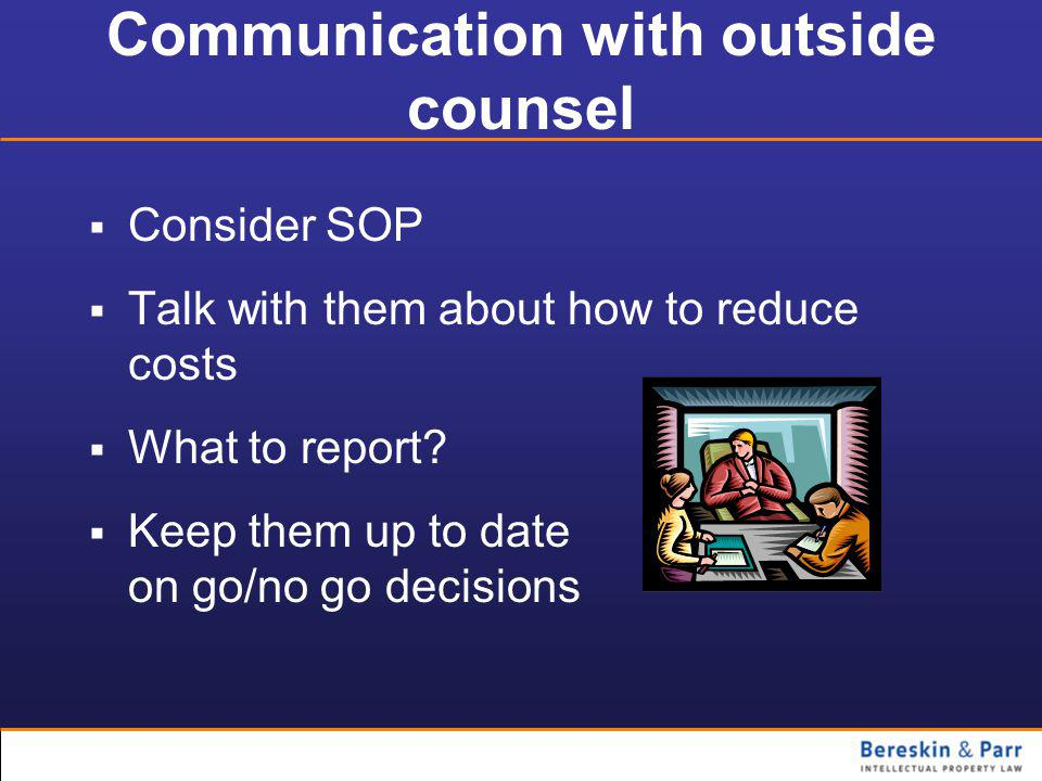 Communication with outside counsel  Consider SOP  Talk with them about how to reduce costs  What to report.