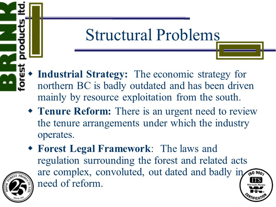 Structural Problems  Industrial Strategy: The economic strategy for northern BC is badly outdated and has been driven mainly by resource exploitation from the south.