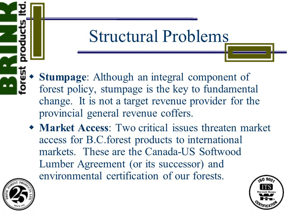 Structural Problems  Stumpage: Although an integral component of forest policy, stumpage is the key to fundamental change.