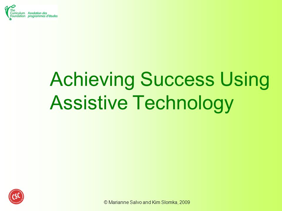© Marianne Salvo and Kim Slomka, 2009 Achieving Success Using Assistive Technology