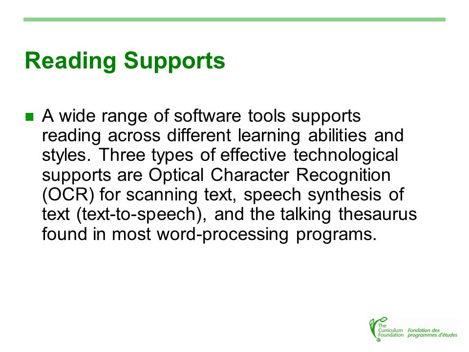Reading Supports A wide range of software tools supports reading across different learning abilities and styles.