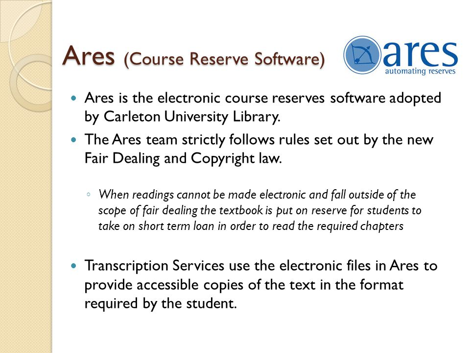 Ares (Course Reserve Software) Ares is the electronic course reserves software adopted by Carleton University Library.