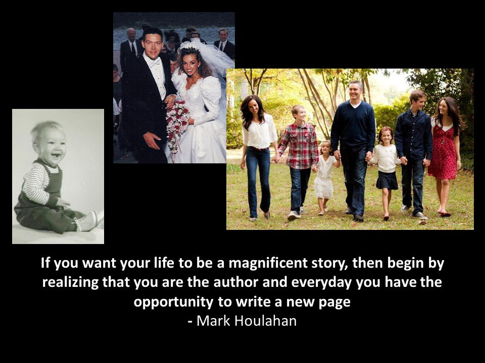 If you want your life to be a magnificent story, then begin by realizing that you are the author and everyday you have the opportunity to write a new page - Mark Houlahan