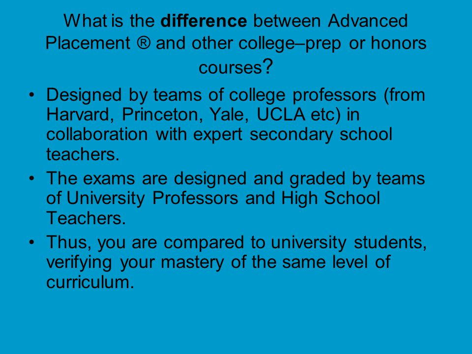 What is the difference between Advanced Placement ® and other college–prep or honors courses .