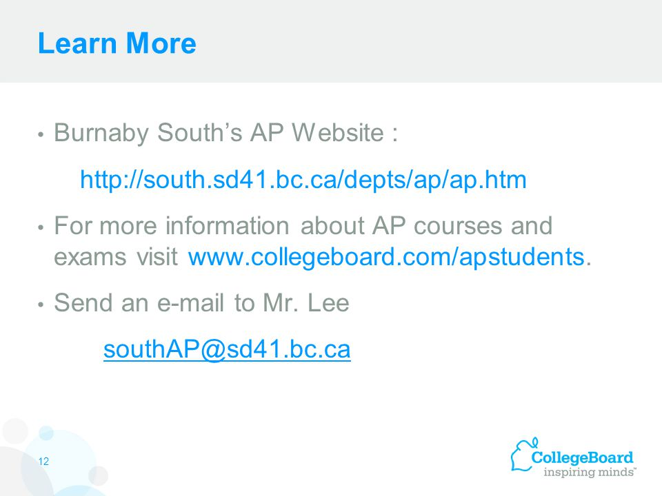 Learn More Burnaby South's AP Website :   For more information about AP courses and exams visit