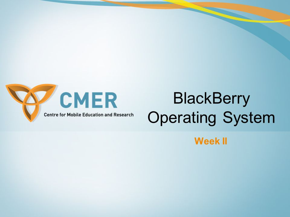 Week II BlackBerry Operating System