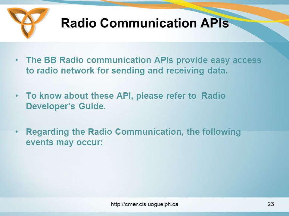 Radio Communication APIs The BB Radio communication APIs provide easy access to radio network for sending and receiving data.