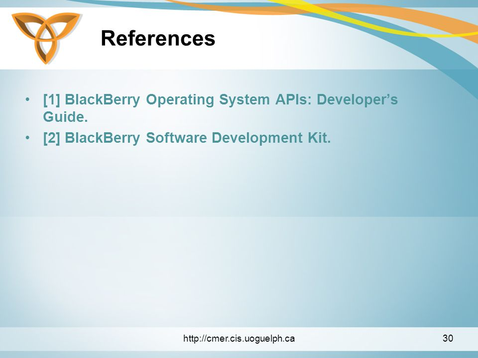 References [1] BlackBerry Operating System APIs: Developer's Guide.