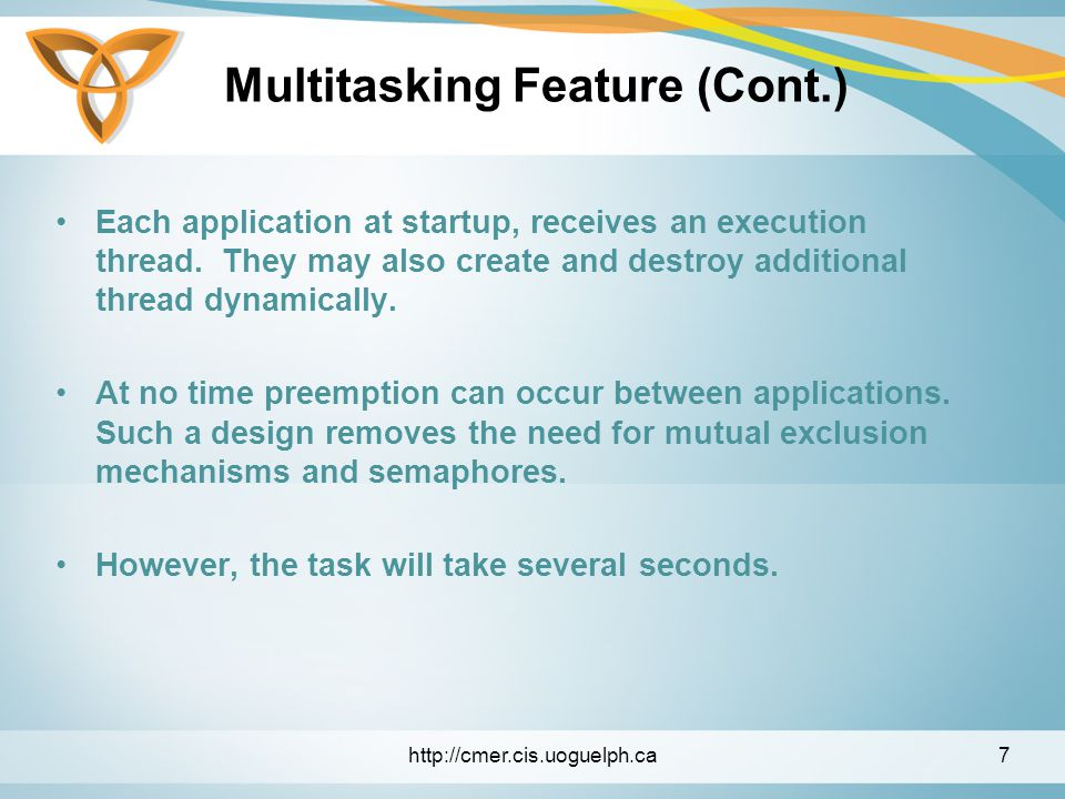 Multitasking Feature (Cont.) Each application at startup, receives an execution thread.