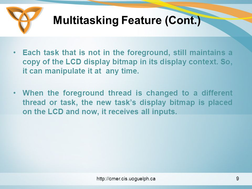Multitasking Feature (Cont.) Each task that is not in the foreground, still maintains a copy of the LCD display bitmap in its display context.