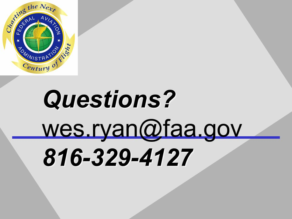 Questions wes.ryan@faa.gov816-329-4127